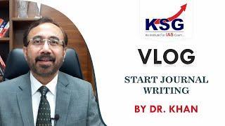 Start Journal Writing, Dr Khan, Vlog 36, UPSC Civil Services Examination, KSG India