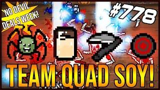 TEAM QUAD SOY! - The Binding Of Isaac: Afterbirth+ #778