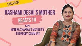 Rashami Desai's mother SLAMS Siddharth & Mahira Sharma's mother over 'bedroom' comment |Bigg Boss 13