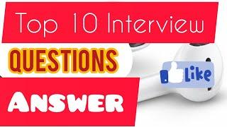 TOP 10 INTERVIEW QUESTIONS ANSWER EXAMPLES