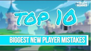 Idle Heroes - Top 10 Biggest New Player Mistakes