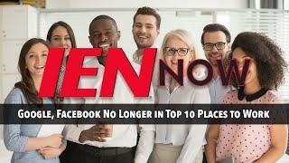 IEN NOW: Google, Facebook No Longer in Top 10 Places to Work