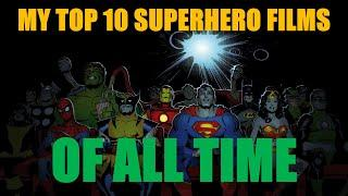 My Top 10 Superhero Movie's OF ALL TIME!!!