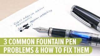 3 Common Fountain Pen Problems and How to Fix Them