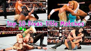 My Top 10 Divas Championship Matches Of All Time