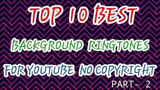 TOP 10 BEST BACKGRONUD MUSIC FOR  YOUTUBE / NO COPYRIGHT  /FREE/PART-2.