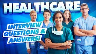 HEALTHCARE Interview Questions and TOP-SCORING ANSWERS!