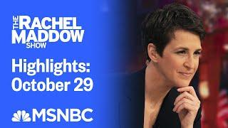 Watch Rachel Maddow Highlights: October 29 | MSNBC