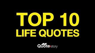 Top 10 Life Quotes | Life Quotes | Quote Story