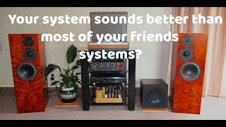 Does your system sound better (or worse) than most systems?