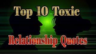 Top 10 Toxic Relationship Quotes to Help You End Your Toxic Relationship.