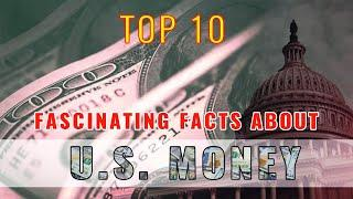 Top 10 Fascinating Facts About U.S. Money