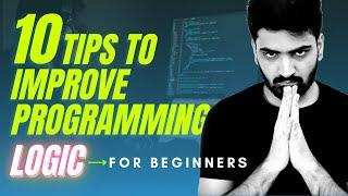 How to approach a Programming Problem   Top 10 Tips to Build Programming Logic for Beginners