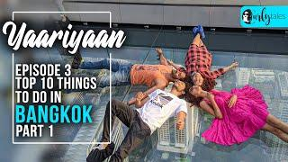 Yaariyaan Episode 3: Top Ten Things To Do In Bangkok | Curly Tales