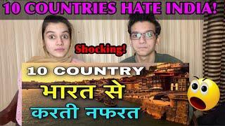 10 COUNTRIES HATE INDIA | भारत से नफरत करने वाले देश | COUNTRIES DON'T LIKE INDIA | JEALOUS COUNTRY