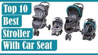 Top 10 Best Stroller With Car Seat 2020