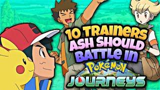 Top 10 Returning Trainers/Characters Ash Should Battle in Pokémon Journeys