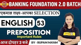 BANKING FOUNDATION 2.0 BATCH    ENGLISH    Preposition    53    BY Rupam Ma'am