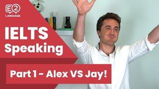 IELTS Speaking Part 1 - Alex VS Jay