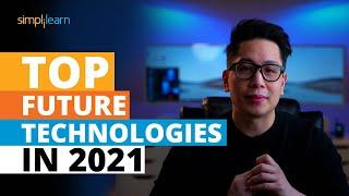 Top Future Technologies In 2021 | New Technologies of 2021 | Trending Technologies 2021 |Simplilearn