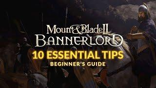 MOUNT & BLADE 2: BANNERLORD | Beginner's Guide - 10 Essential Tips