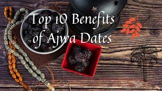 Top 10 Health Benefits of Eating Ajwa Dates Every Day | Immune System, Healthy Heart, Bones & Teeth