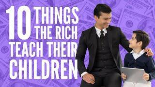 10 Things The RICH TEACH Their KIDS