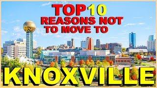 TOP 10 Reasons NOT To Move To KNOXVILLE, TENNESSEE - The Women Are.......