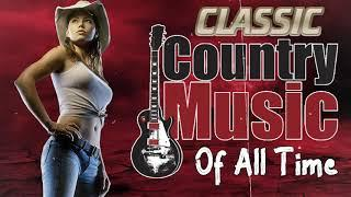 Classic Country Music - The Best Of Old Classic Country Songs - Top Country Songs Collection
