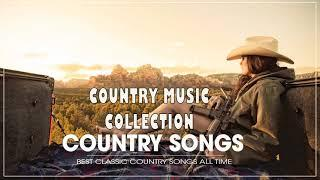 Country Music Collection | Best Classic Country Songs All Of Time | Top 100  Country Songs By Singer