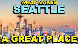 SEATTLE, WASHINGTON  Top 10 - What makes this a GREAT place!