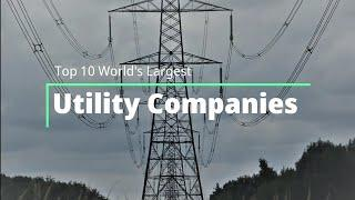 Top 10 World's Largest Utility Companies 2020