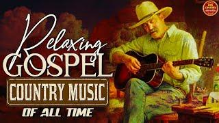 Relaxing Old Country Gospel Songs With Lyrics 2021 Playlist - Top Old Country Gospel Songs Lyrics
