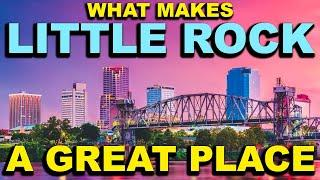 LITTLE ROCK, ARKANSAS  Top 10 - What makes this a GREAT place!