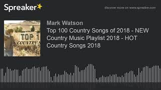 Top 100 Country Songs of 2018 - NEW Country Music Playlist 2018 - HOT Country Songs 2018 (part 10 of