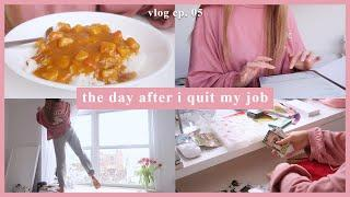 the day after i quit my 9-5 job   VLOG EP. 5