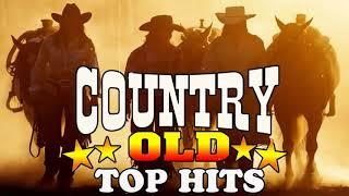 Top Hits Best Old Country Songs Of All Time   Best Classic Country Songs   Best Country Love Songs