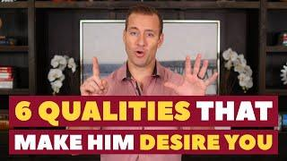 6 Qualities that make him DESIRE YOU   Dating Advice for Women by Mat Boggs