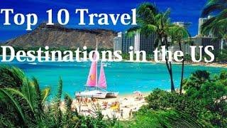 Top 10 Travel Destinations in the US