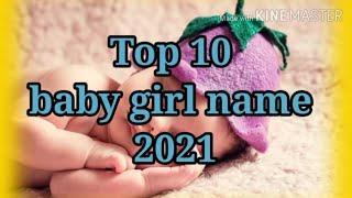 TOP 10 BABY GIRL NAME 2021,HINDU LADKIYO KE NAAM BHUT HI CHHOTE AUR SUNDER NAAM,