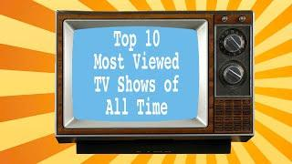 Top 10 Most Viewed TV Shows of All Time In The UK