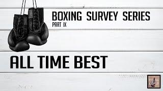 Top 35 All Time Best Boxers - Boxing Survey Series Part 9