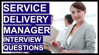 SERVICE DELIVERY MANAGER Interview Questions & HIGH SCORING ANSWERS!
