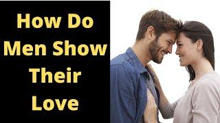 How Do Men Show Their Love | Relationship advice for women