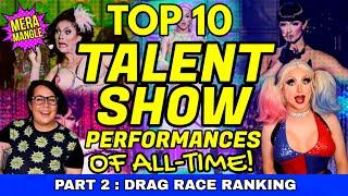 Top 10 TALENT SHOW Performances OF ALL TIME! (Part 2) | RuPaul's Drag Race All Stars Ranking