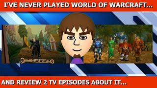 A Non-World of Warcraft player reviews 2 TV episodes about it...