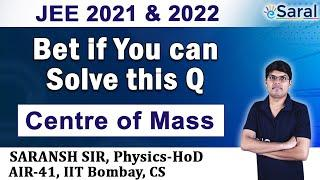 Top Irodov Problems on Center of Mass Part - 2 I Class 11, JEE, NEET - Saransh Gupta Sir