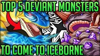 The Top 5 Deviant Monsters to Come to Iceborne - Monster Hunter World Iceborne! (Discussion/Fun)