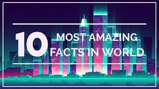 TOP 10 FACTS OF WORLD|AMAZING FACTS|INTERESTING FACTS|