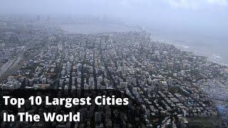 Top 10 Largest Cities In The World | 10 Top Information